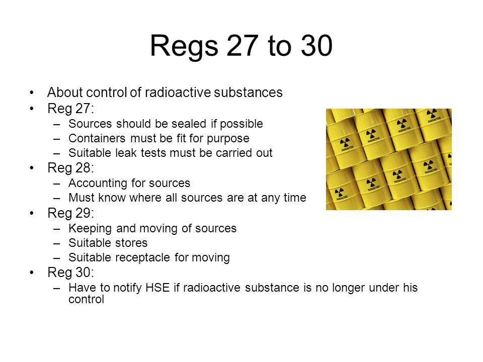 Regs 27 to 30 About control of radioactive substances Reg 27: Reg 28:
