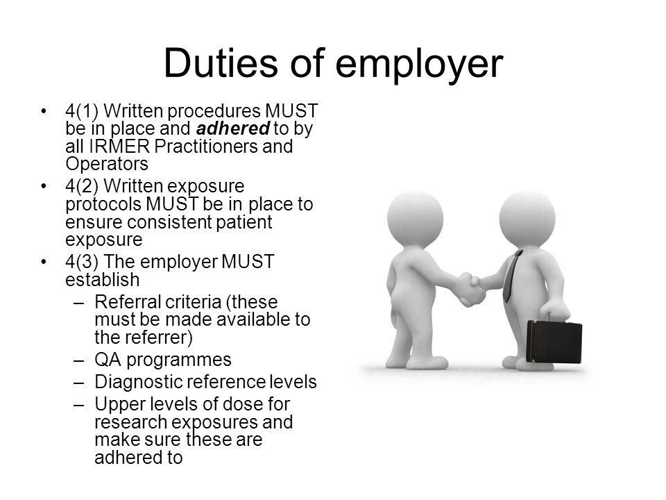 Duties of employer 4(1) Written procedures MUST be in place and adhered to by all IRMER Practitioners and Operators.