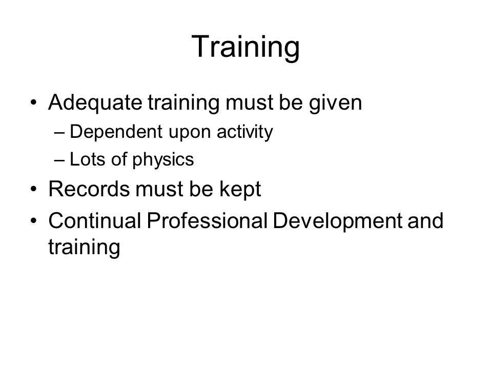 Training Adequate training must be given Records must be kept