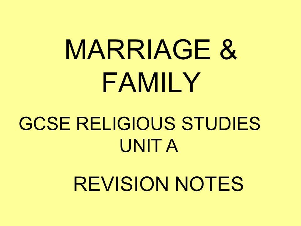 MARRIAGE & FAMILY GCSE RELIGIOUS STUDIES UNIT A REVISION NOTES
