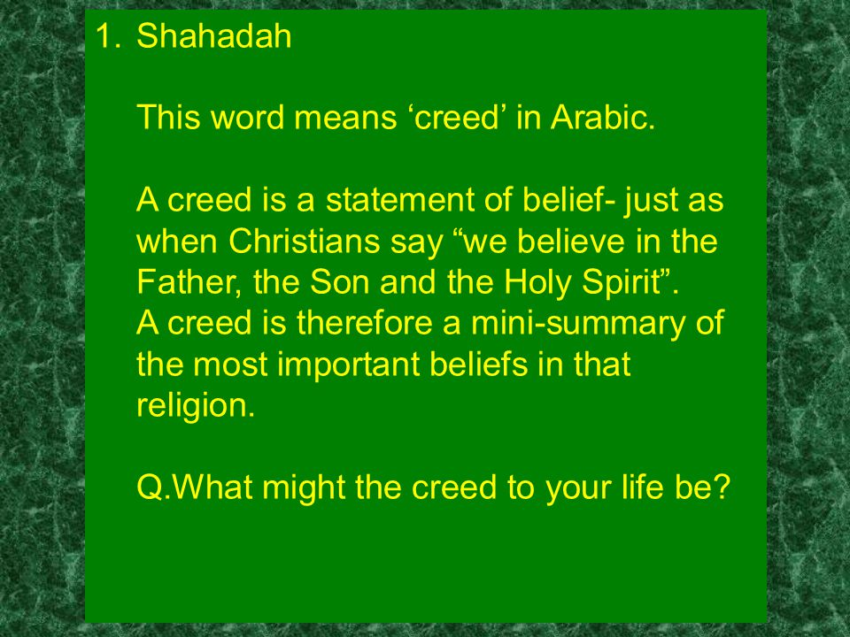 Shahadah This word means 'creed' in Arabic.