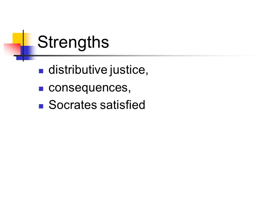 Strengths distributive justice, consequences, Socrates satisfied