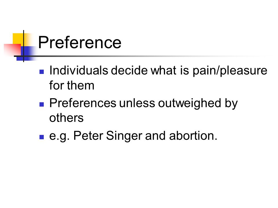 Preference Individuals decide what is pain/pleasure for them