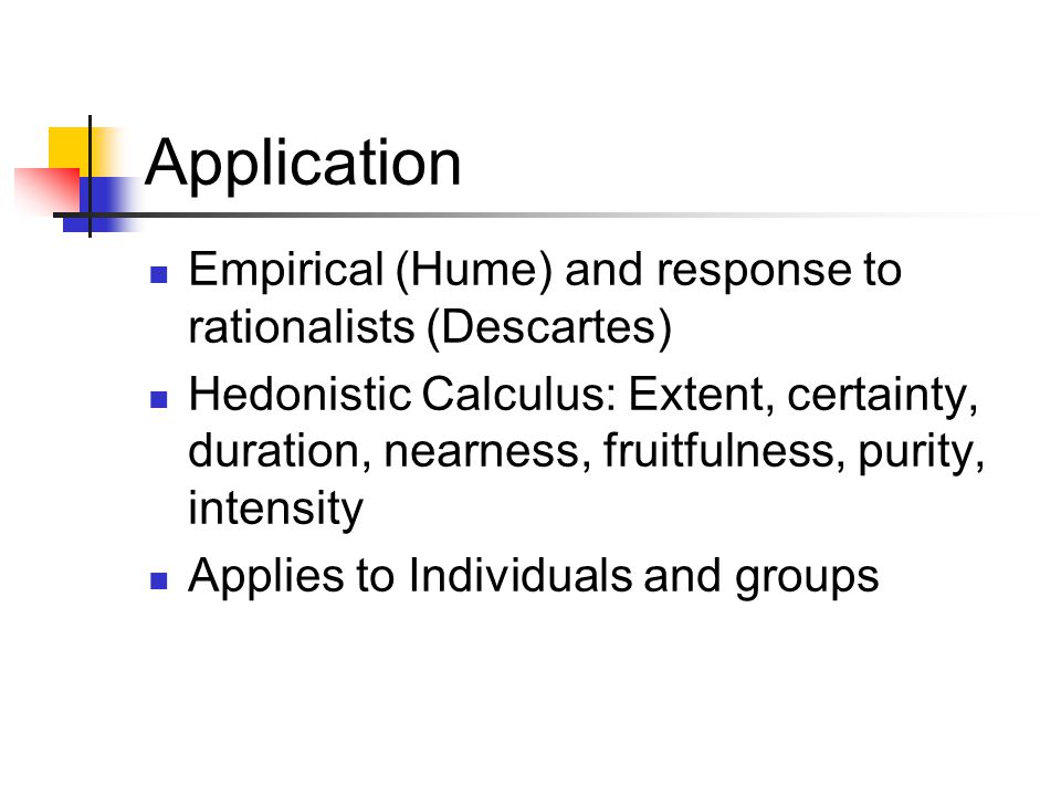 Application Empirical (Hume) and response to rationalists (Descartes)