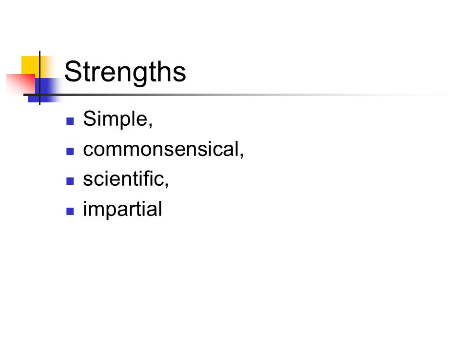 Strengths Simple, commonsensical, scientific, impartial
