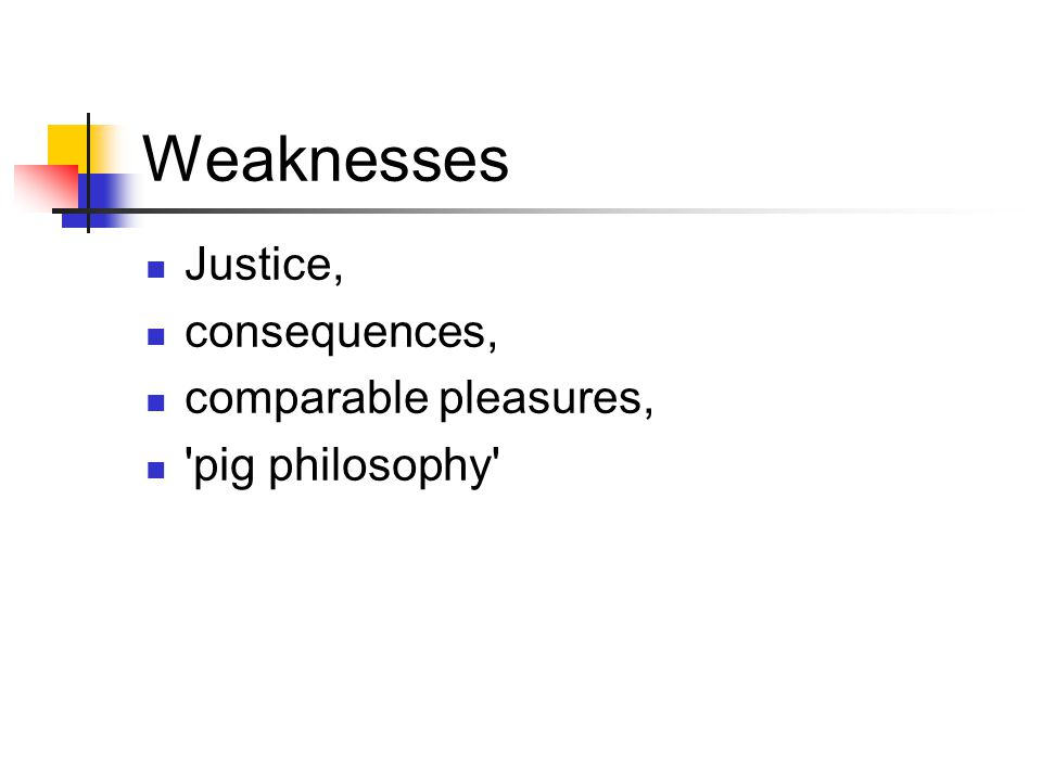Weaknesses Justice, consequences, comparable pleasures,