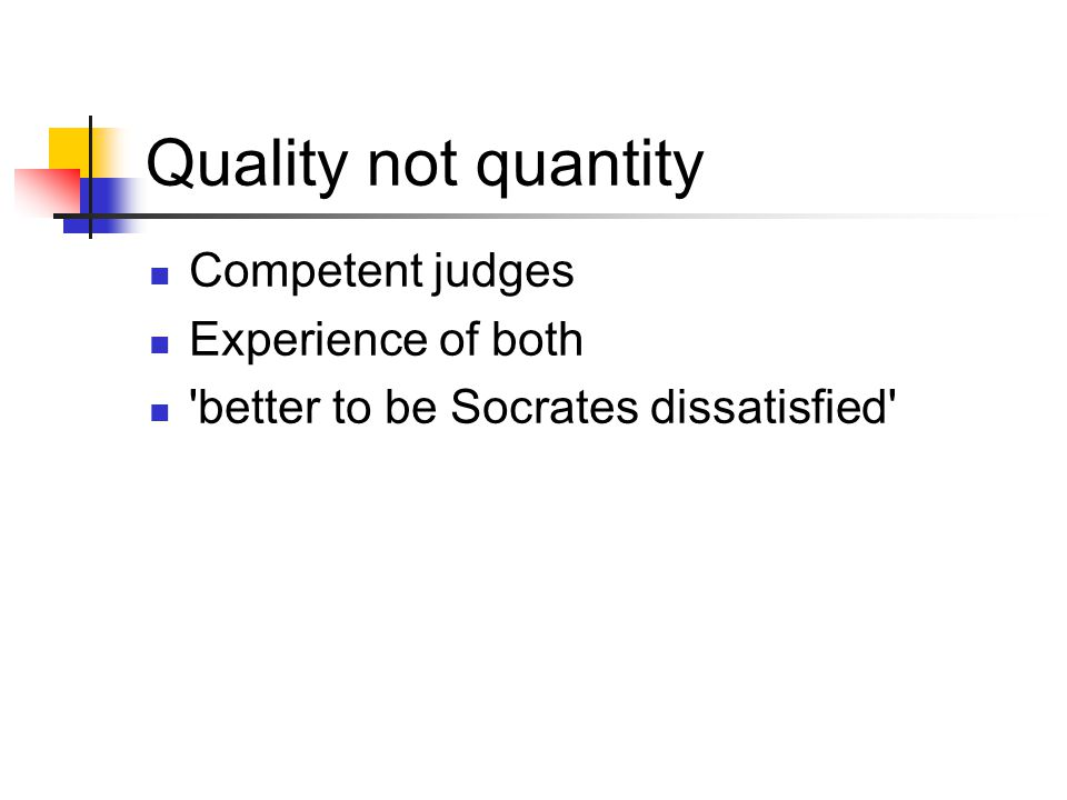 Quality not quantity Competent judges Experience of both