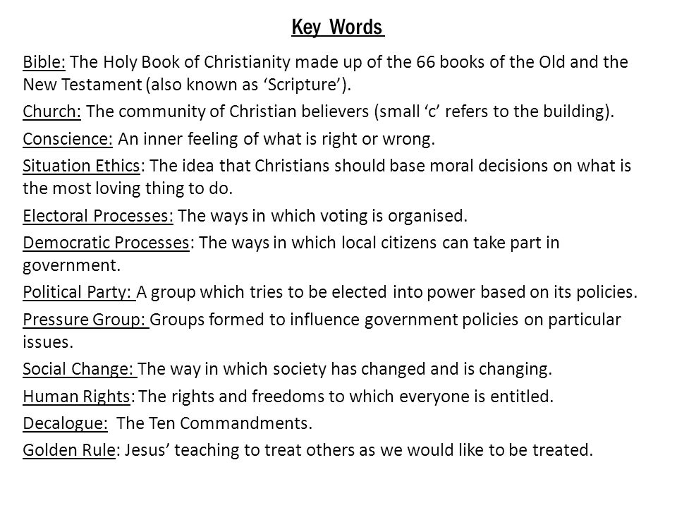 Key Words Bible: The Holy Book of Christianity made up of the 66 books of the Old and the New Testament (also known as 'Scripture').