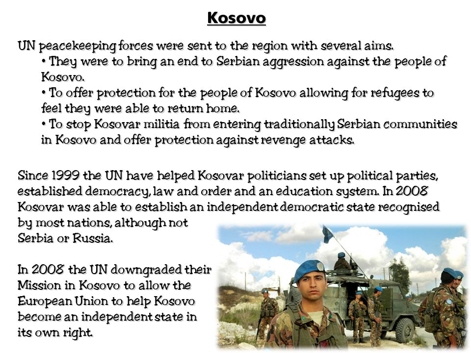 Kosovo UN peacekeeping forces were sent to the region with several aims.