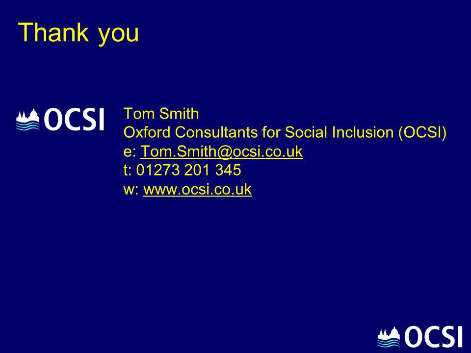 Thank you Tom Smith Oxford Consultants for Social Inclusion (OCSI) e: Tom.Smith@ocsi.co.uk t: 01273 201 345 w: www.ocsi.co.uk.