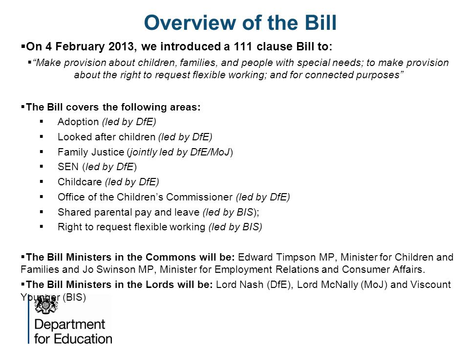 Overview of the Bill On 4 February 2013, we introduced a 111 clause Bill to: