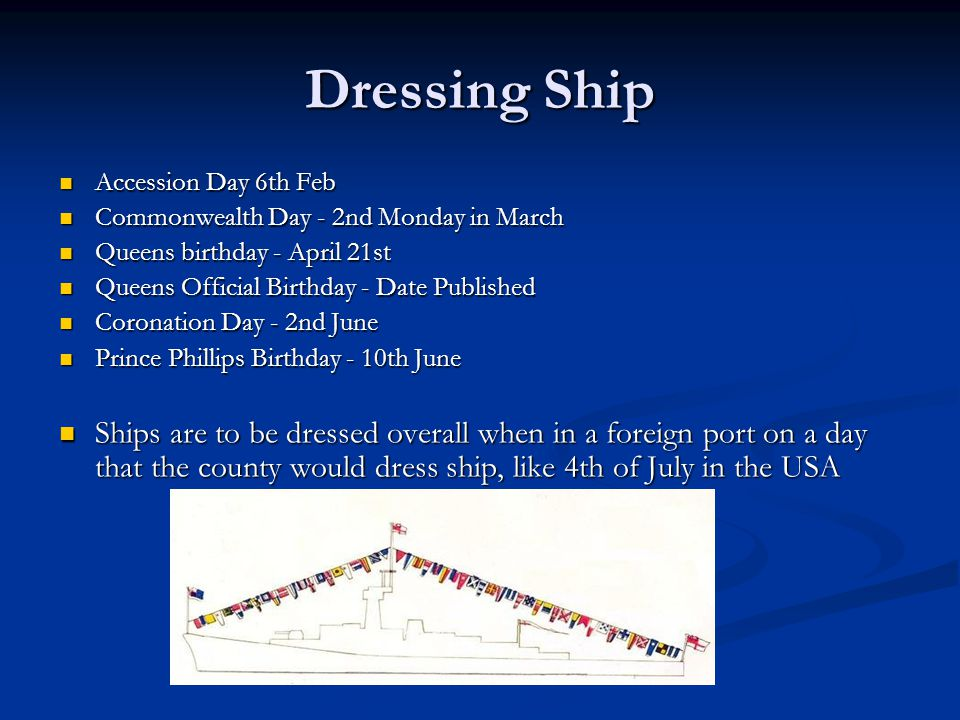 Dressing Ship Accession Day 6th Feb. Commonwealth Day - 2nd Monday in March. Queens birthday - April 21st.