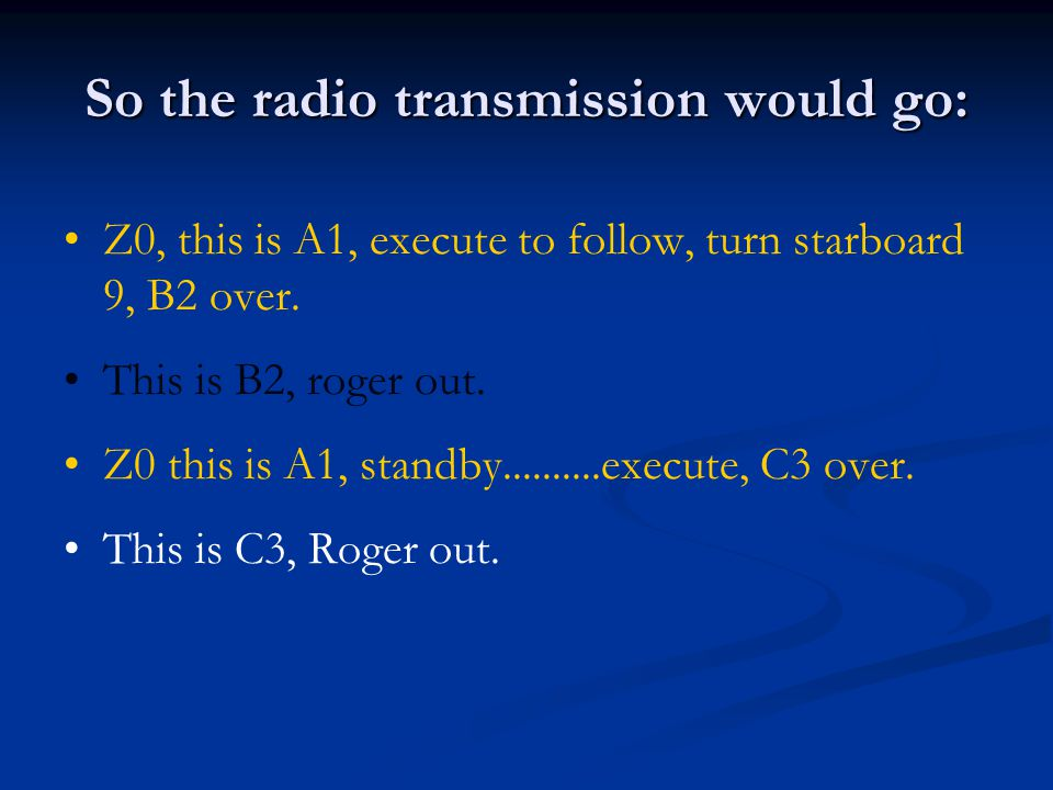 So the radio transmission would go: