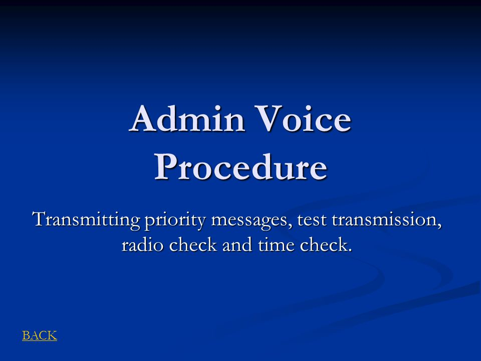 Admin Voice Procedure Transmitting priority messages, test transmission, radio check and time check.