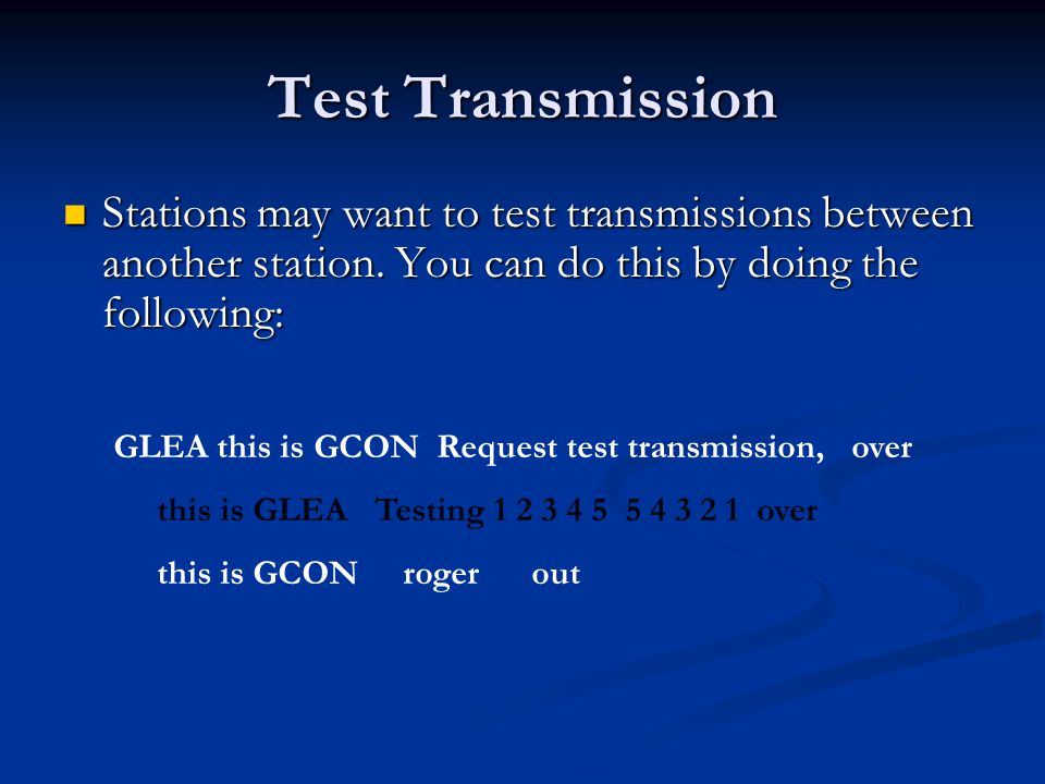 Test Transmission Stations may want to test transmissions between another station. You can do this by doing the following: