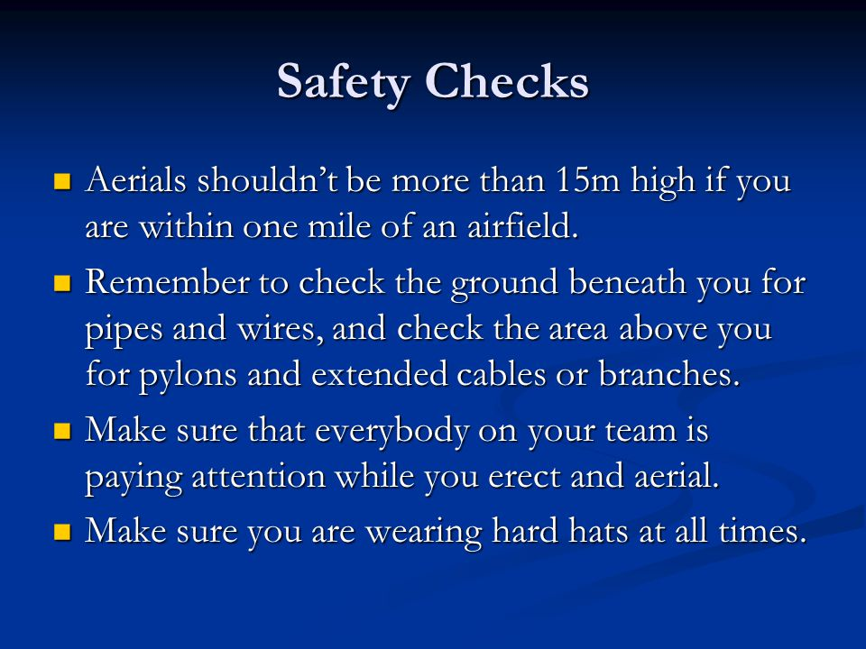 Safety Checks Aerials shouldn't be more than 15m high if you are within one mile of an airfield.