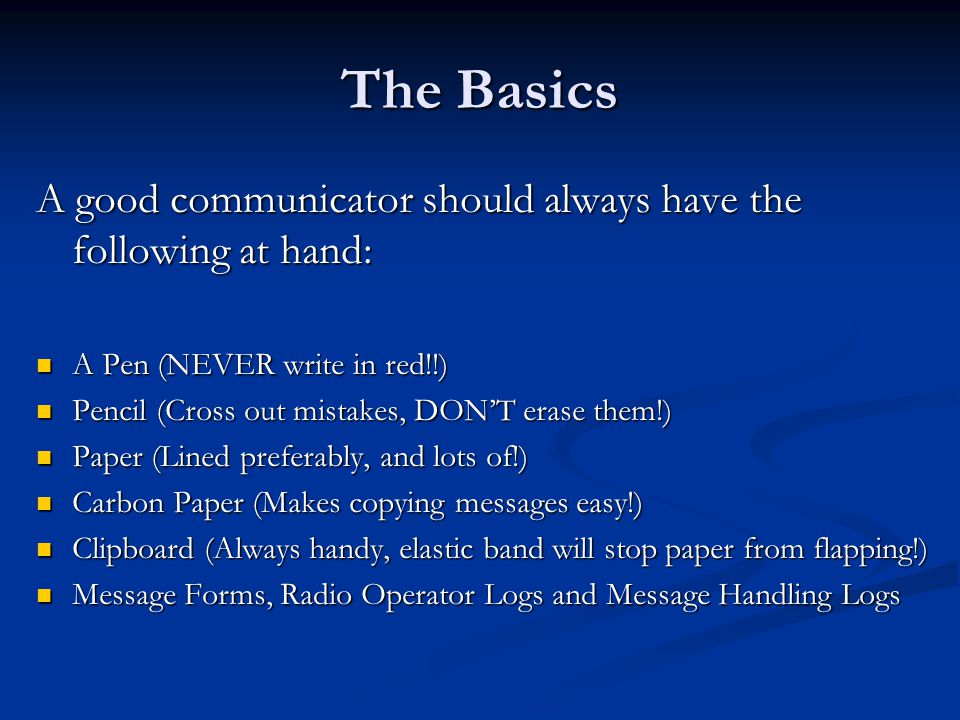 The Basics A good communicator should always have the following at hand: A Pen (NEVER write in red!!)