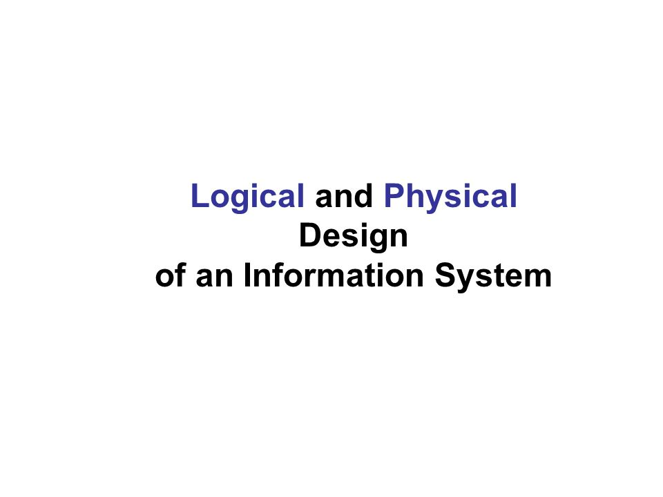 Logical and Physical Design of an Information System