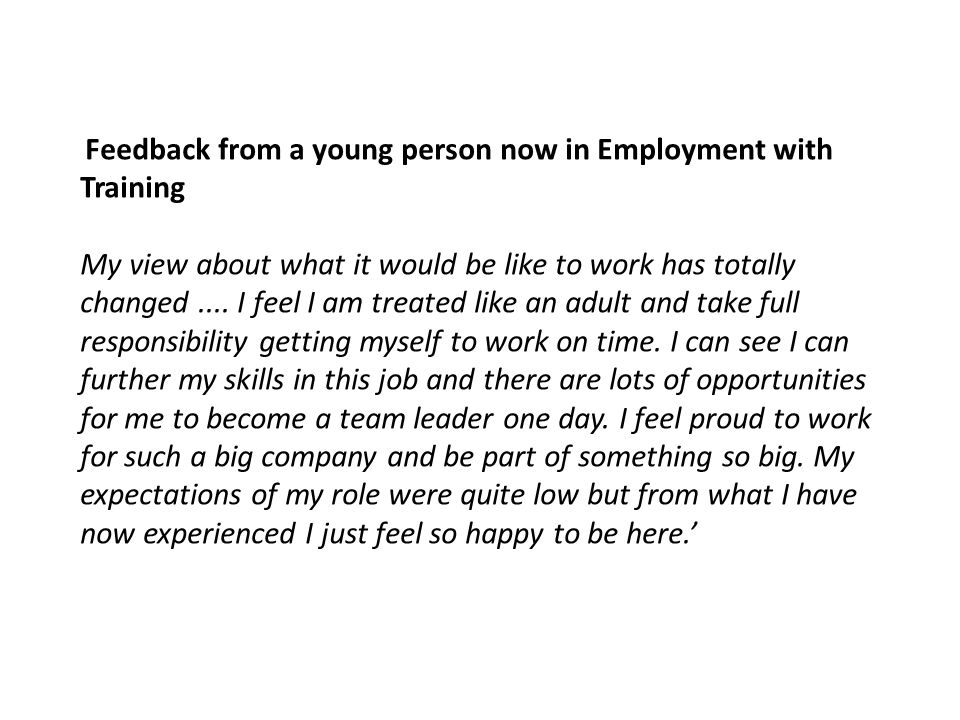 Feedback from a young person now in Employment with Training