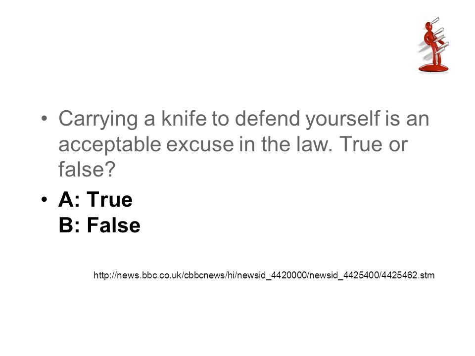 Carrying a knife to defend yourself is an acceptable excuse in the law