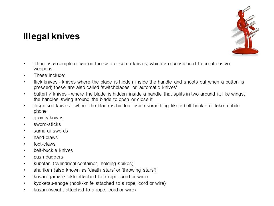 Illegal knives There is a complete ban on the sale of some knives, which are considered to be offensive weapons.