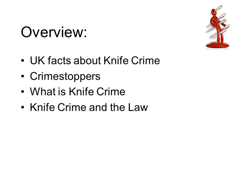 Overview: UK facts about Knife Crime Crimestoppers What is Knife Crime