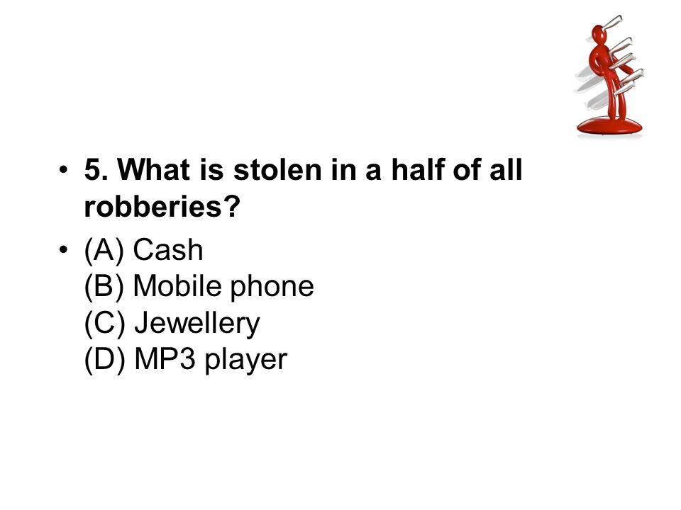 5. What is stolen in a half of all robberies