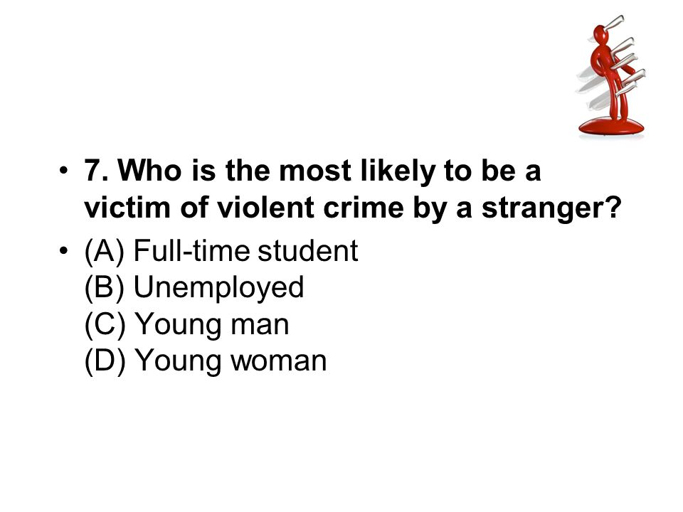 7. Who is the most likely to be a victim of violent crime by a stranger