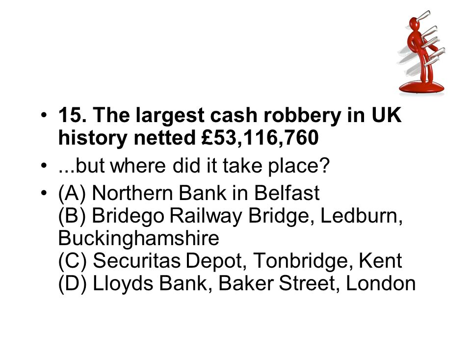15. The largest cash robbery in UK history netted £53,116,760