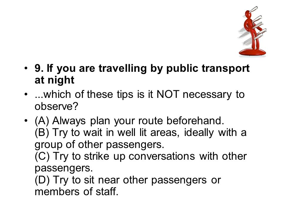 9. If you are travelling by public transport at night