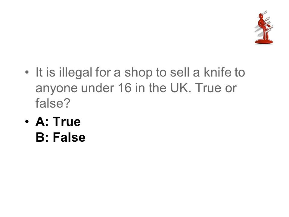 It is illegal for a shop to sell a knife to anyone under 16 in the UK