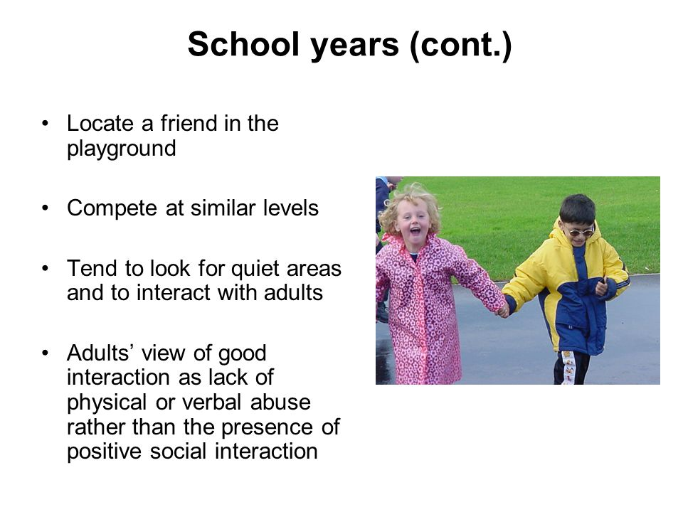 School years (cont.) Locate a friend in the playground