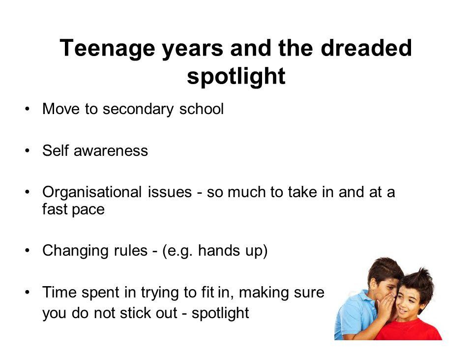 Teenage years and the dreaded spotlight