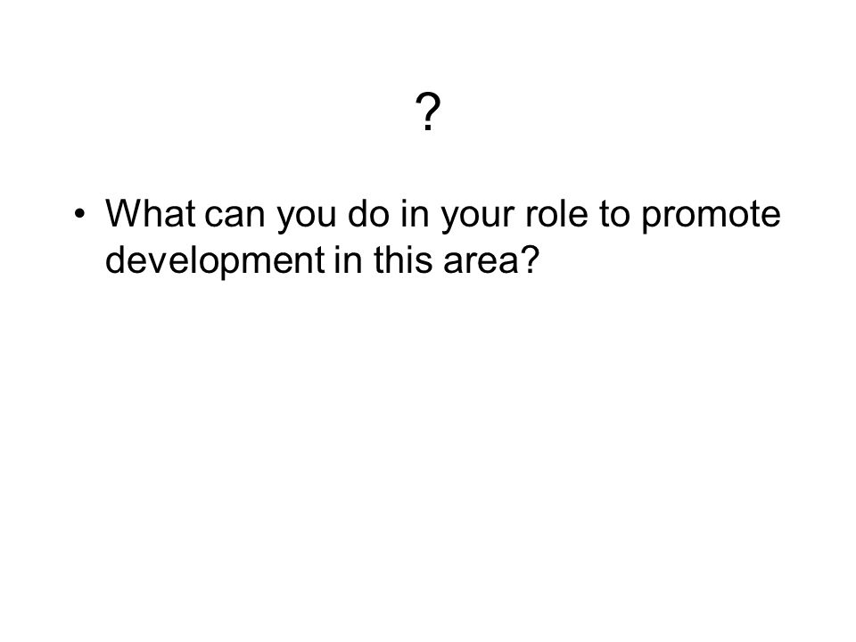What can you do in your role to promote development in this area