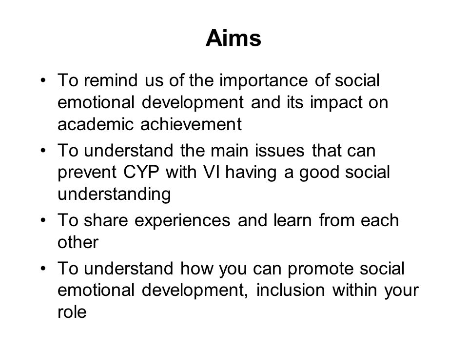 Aims To remind us of the importance of social emotional development and its impact on academic achievement.