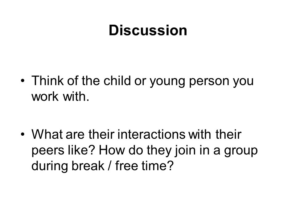 Discussion Think of the child or young person you work with.