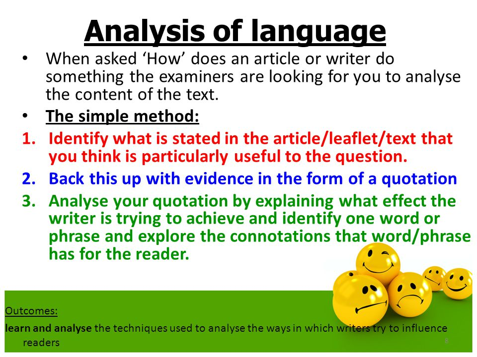 Analysis of language When asked 'How' does an article or writer do something the examiners are looking for you to analyse the content of the text.