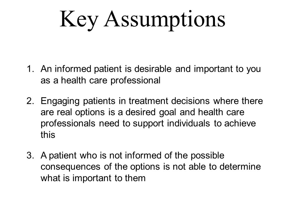 Key Assumptions An informed patient is desirable and important to you as a health care professional.