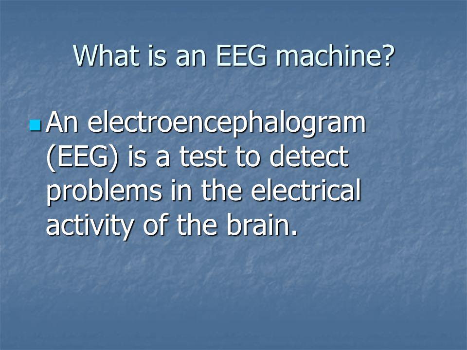 What is an EEG machine.