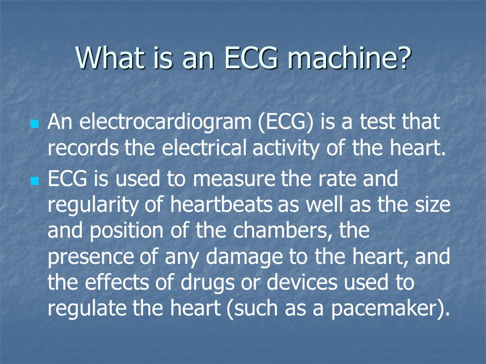 What is an ECG machine An electrocardiogram (ECG) is a test that records the electrical activity of the heart.