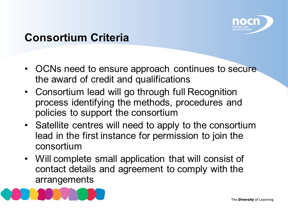 Consortium Criteria OCNs need to ensure approach continues to secure the award of credit and qualifications.