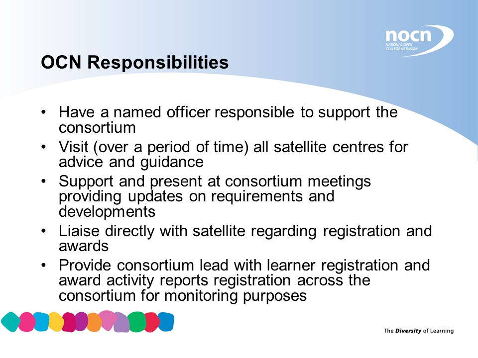 OCN Responsibilities Have a named officer responsible to support the consortium.