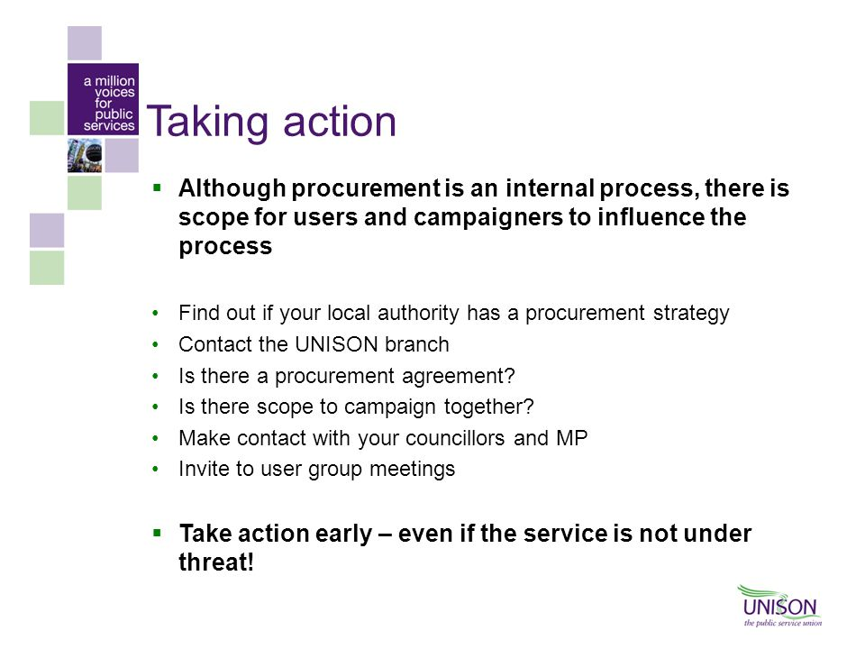 Taking action Although procurement is an internal process, there is scope for users and campaigners to influence the process.