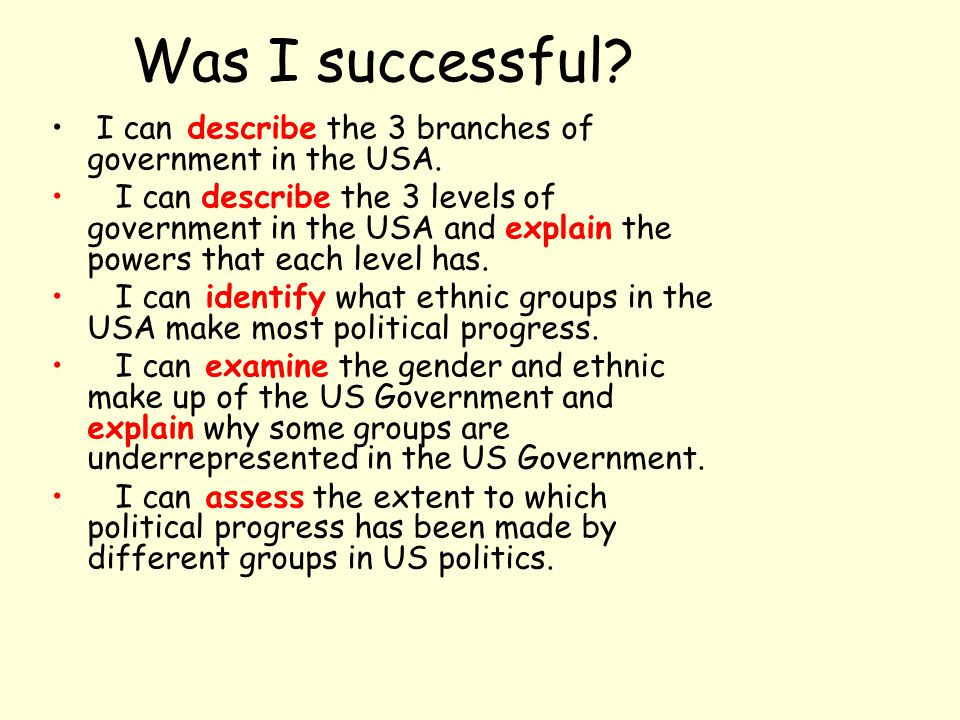 Was I successful I can describe the 3 branches of government in the USA.