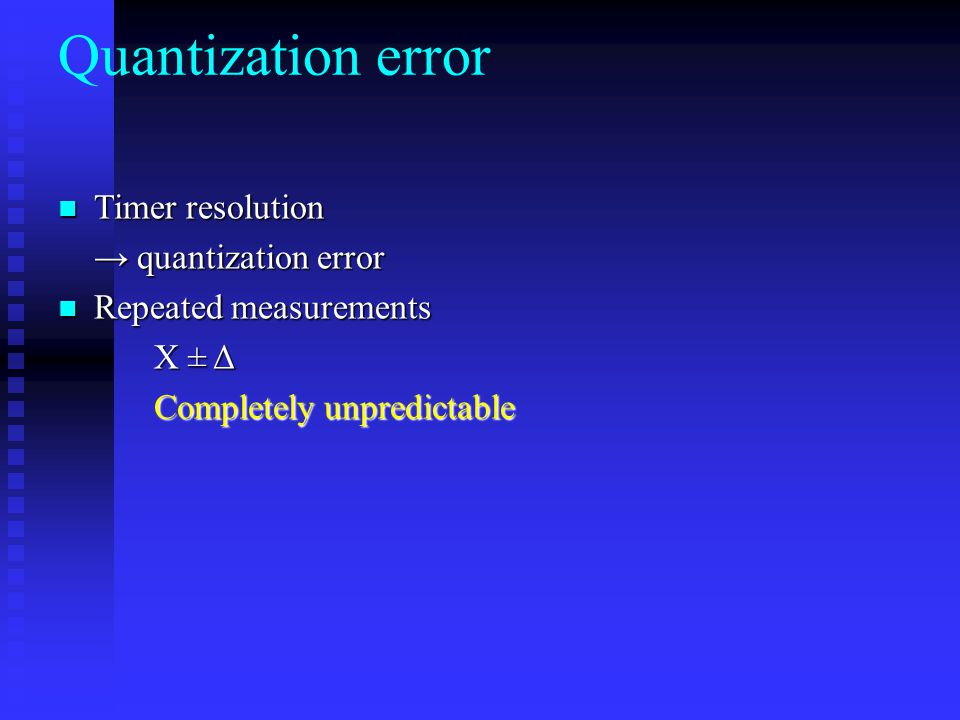 Quantization error Timer resolution → quantization error
