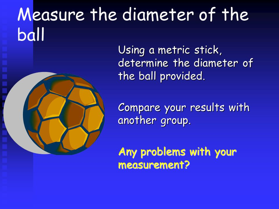 Measure the diameter of the ball