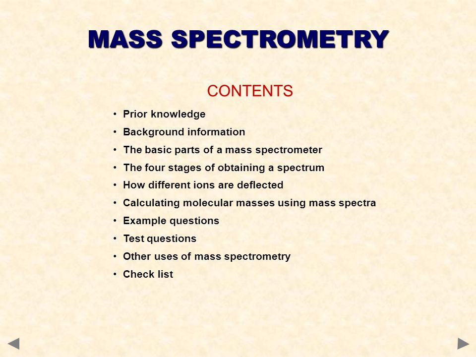 MASS SPECTROMETRY CONTENTS Prior knowledge Background information