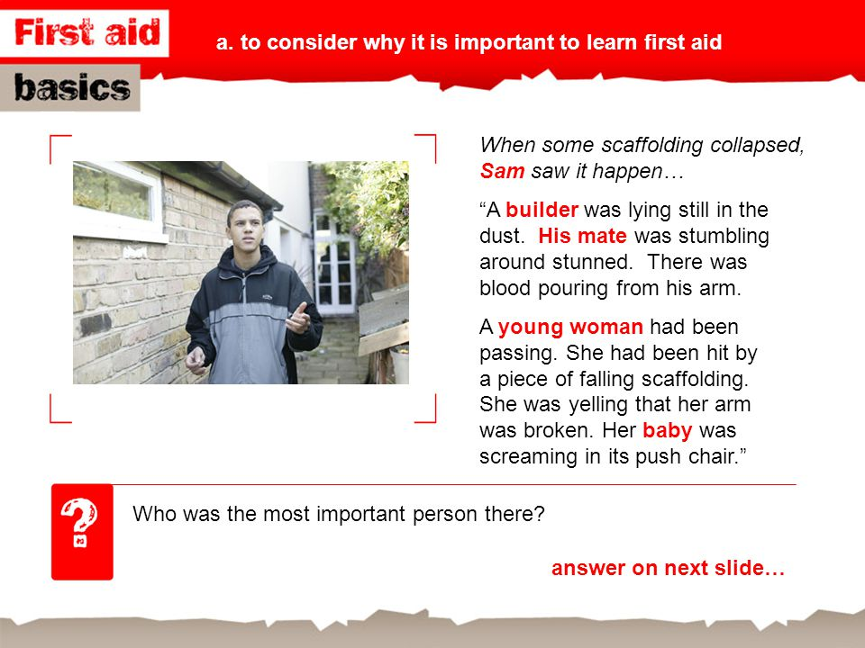 a. to consider why it is important to learn first aid