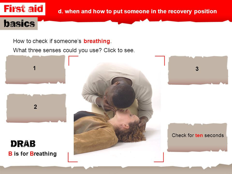 d. when and how to put someone in the recovery position