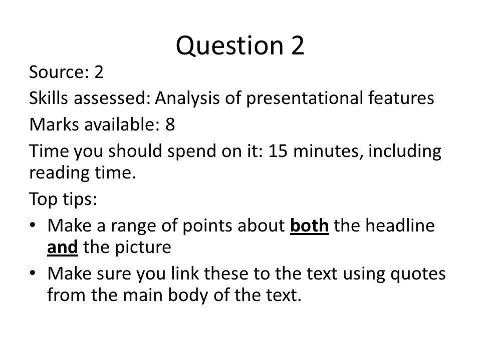 Question 2 Source: 2. Skills assessed: Analysis of presentational features. Marks available: 8.